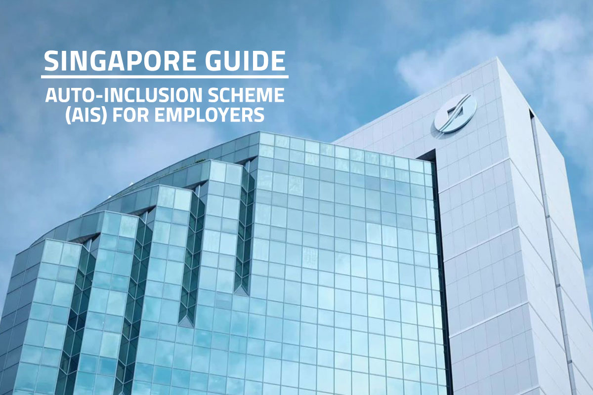 Words singapore guide auto-inclusion scheme (AIS) for employers over worm's eye view of the IRAS building